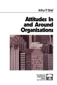 Attitudes in and Around Organizations