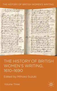 The History of British Women's Writing, 1610-1690