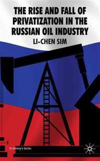 The Rise and Fall of Privatization in the Russian Oil Industry
