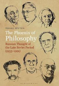 The Phoenix of Russian Philosophy: Soviet Thought After Stalin (1953-1991)