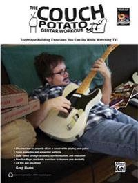 The Couch Potato Guitar Workout: Technique-Building Exercises You Can Do While Watching TV!
