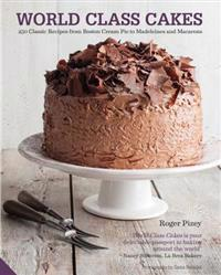 World Class Cakes: 250 Classic Recipes from Boston Cream Pie to Madeleines and Macarons