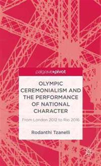 Olympic Ceremonialism and the Performance of National Character: From London 2012 to Rio 2016
