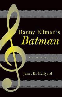 Danny Elfman's Batman: A Film Score Guide