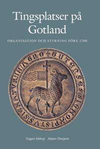 Tingsplatser på Gotland : organisation och styrning före 1700 - Tryggve Siltberg, Majvor Östergren pdf epub