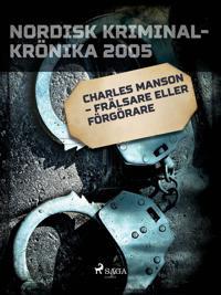 Charles Manson - frälsare eller förgörare