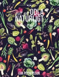 Lätt att odla naturligt : odla ekologiskt med naturen som läromästare