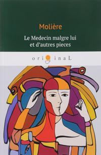 Le Medecin malgre lui et d'autres pieces/Lekar ponevole