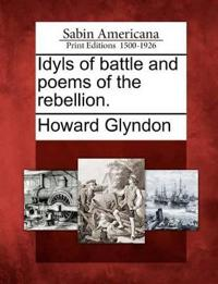 Idyls of Battle and Poems of the Rebellion.