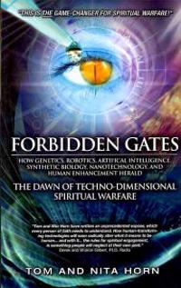 Forbidden Gates: How Genetics, Robotics, Artificial Intelligence, Synthetic Biology, Nanotechnology, and Human Enhancement Herald the D