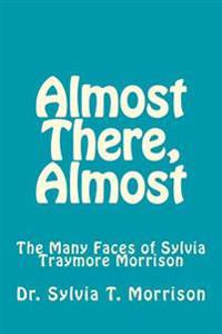 Almost There, Almost: The Many Faces of Sylvia Traymore Morrison