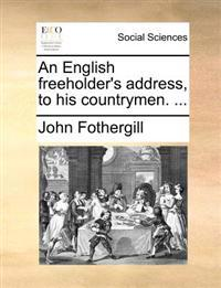 An English Freeholder's Address, to His Countrymen.