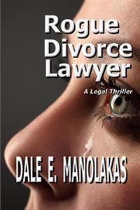 Rogue Divorce Lawyer: A Legal Thriller