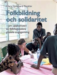 Folkbildning och solidaritet : om uppkomsten av folkhögskolans globala engagemang