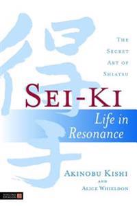 Sei-KI: Life in Resonance - The Secret Art of Shiatsu