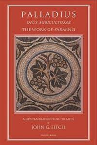 Palladius: Opus Agriculturae the Work of Farming