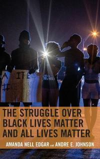 The Struggle over Black Lives Matter and All Lives Matter