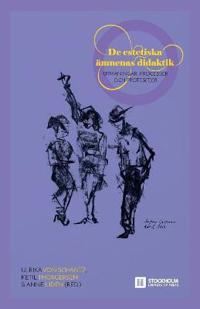 De estetiska ämnenas didaktik: Utmaningar, processer och protester