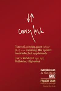 Crazy love : överväldigad av kärlekens Gud