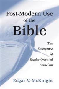 Postmodern Use of the Bible: The Emergence of Reader-Oriented Criticism