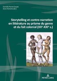 Storytelling Et Contre-Narration En Littérature Au Prisme Du Genre Et Du Fait Colonial (Xxe-Xxie S.)