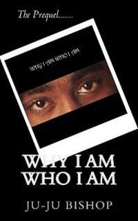 Why I Am Who I Am
