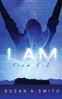 I Am: From a - Z