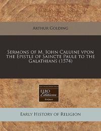 Sermons of M. Iohn Caluine Vpon the Epistle of Saincte Paule to the Galathians (1574)