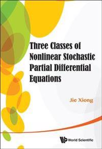 Three Classes Of Nonlinear Stochastic Partial Differential Equations