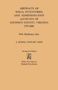 Abstracts of Wills, Inventories, & Administration Accounts of Loudoun County, Virginia, 1757-1800
