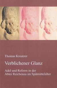 Verblichener Glanz: Adel Und Reform in Der Abtei Reichenau Im Spatmittelalter