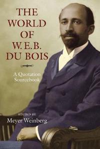 The World of W. E. B. Du Bois