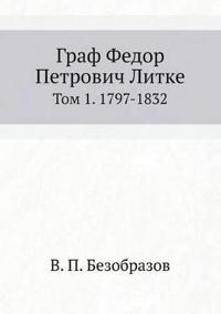 Graf Fedor Petrovich Litke Tom 1. 1797-1832