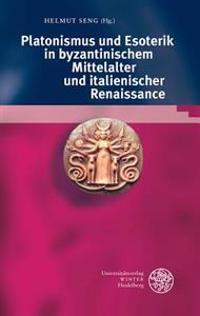 Platonismus Und Esoterik in Byzantinischem Mittelalter Und Italienischer Renaissance