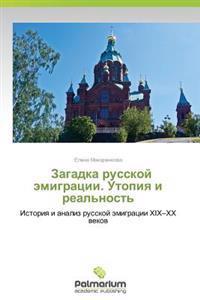 Zagadka Russkoy Emigratsii. Utopiya I Real'nost'
