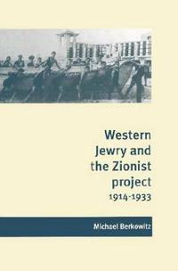 Western Jewry and the Zionist Project, 1914-1933
