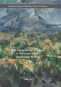 The Composition of Sense in Gertrude Stein's Landscape Writing