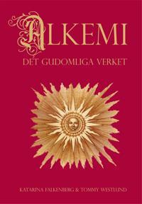 Alkemi : det gudomliga verket - om människans transformation från bly till guld och medvetandets transcendena immanens