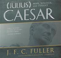 Julius Caesar: Man, Soldier, and Tyrant