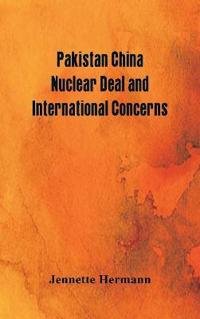 Pakistan China Nuclear Deal and International Concerns