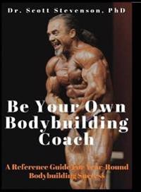 Be Your Own Bodybuilding Coach