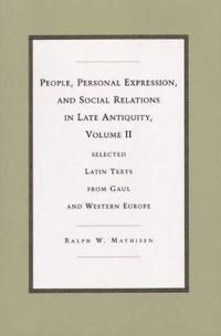 People, Personal Expression and Social Relations in Late Antiquity v. 2; Selected Latin Texts from Gaul and Western Europe