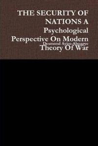 The Security of Nations a Psychological Perspective on Modern Theory of War