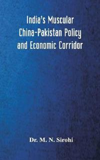 India's Muscular China-Pakistan Policy and Economic Corridor