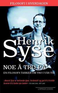 Noe å tro på - Henrik Syse | Ridgeroadrun.org