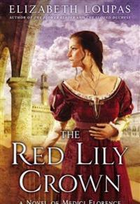 The Red Lily Crown: A Novel of Medici Florence