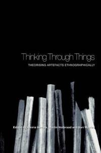 Thinking Through Things: Theorising Artefacts in Ethnographically