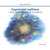 Negativität auflösen - in dir und in Beziehung zu anderen/ Deine Lebensaufgabe