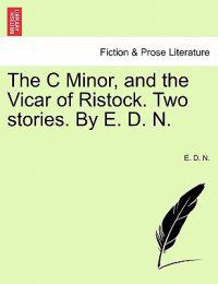 The C Minor, and the Vicar of Ristock. Two Stories. by E. D. N.