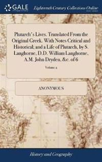 Plutarch's Lives. Translated from the Original Greek. with Notes Critical and Historical; And a Life of Plutarch, by S. Langhorne, D.D. William Langhorne, A.M. John Dryden, &c. of 6; Volume 2